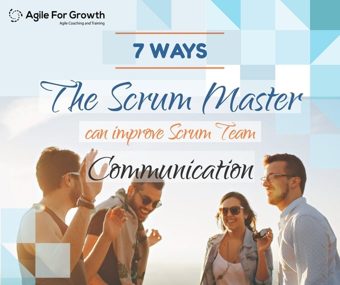 7 ways the Scrum Master can improve Scrum Team Communication